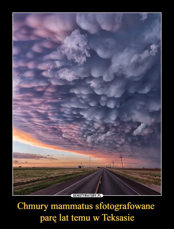 Chmury mammatus sfotografowane parę lat temu w Teksasie –