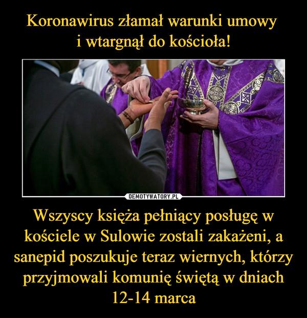 Wszyscy księża pełniący posługę w kościele w Sulowie zostali zakażeni, a sanepid poszukuje teraz wiernych, którzy przyjmowali komunię świętą w dniach 12-14 marca –