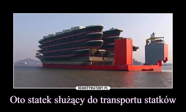 Oto statek służący do transportu statków –