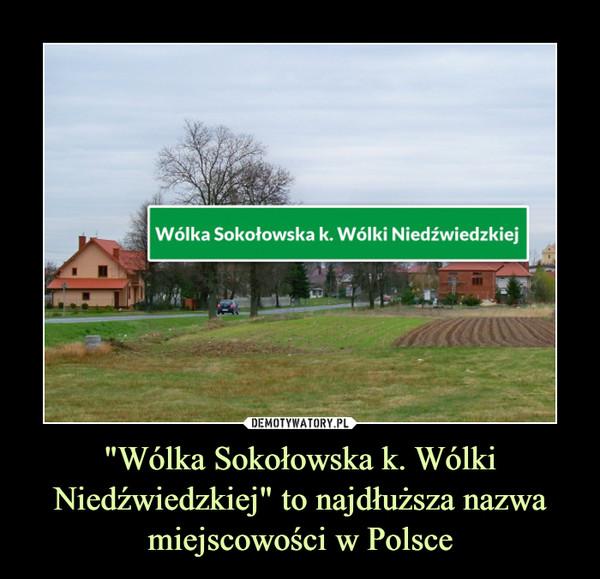 """""""Wólka Sokołowska k. Wólki Niedźwiedzkiej"""" to najdłuższa nazwa miejscowości w Polsce –"""