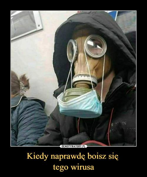 Kiedy naprawdę boisz się  tego wirusa