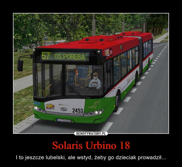 Solaris Urbino 18 – I to jeszcze lubelski, ale wstyd, żeby go dzieciak prowadził...