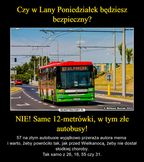 Czy w Lany Poniedziałek będziesz bezpieczny? NIE! Same 12-metrówki, w tym złe autobusy!
