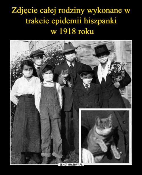 Zdjęcie całej rodziny wykonane w trakcie epidemii hiszpanki  w 1918 roku