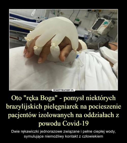 """Oto """"ręka Boga"""" - pomysł niektórych brazylijskich pielęgniarek na pocieszenie pacjentów izolowanych na oddziałach z powodu Covid-19"""