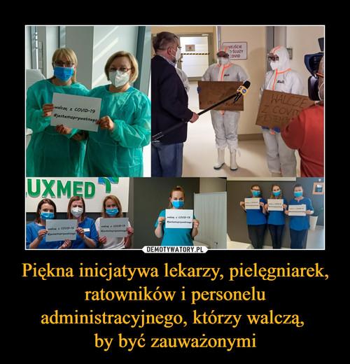 Piękna inicjatywa lekarzy, pielęgniarek, ratowników i personelu administracyjnego, którzy walczą,  by być zauważonymi