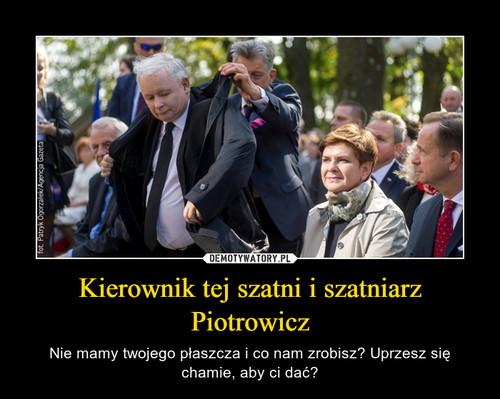 Kierownik tej szatni i szatniarz Piotrowicz