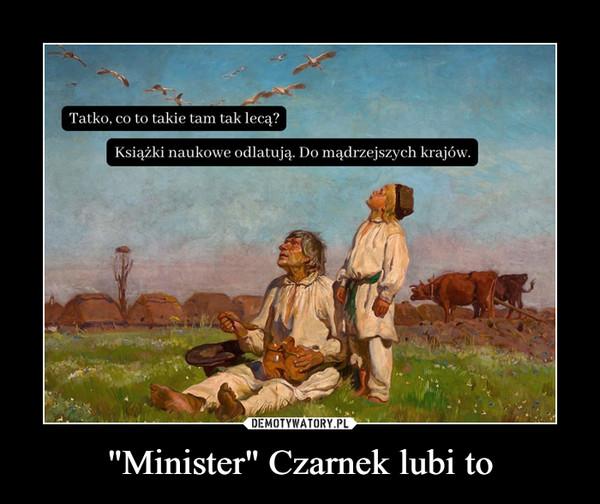 """Minister"" Czarnek lubi to –"