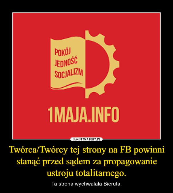 Twórca/Twórcy tej strony na FB powinni stanąć przed sądem za propagowanie ustroju totalitarnego. – Ta strona wychwalała Bieruta.