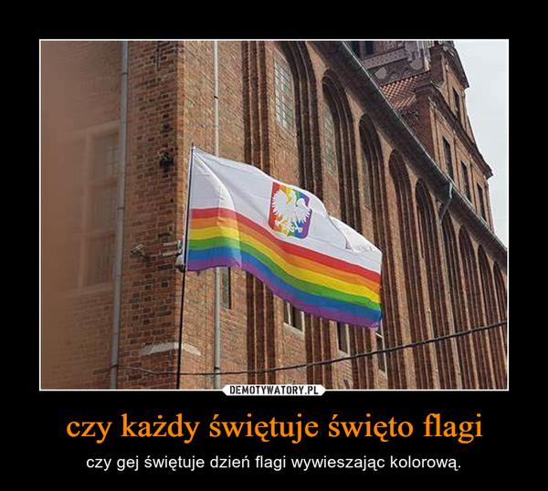 czy każdy świętuje święto flagi