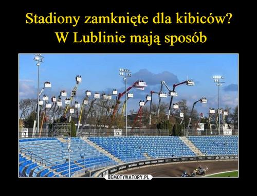 Stadiony zamknięte dla kibiców?  W Lublinie mają sposób