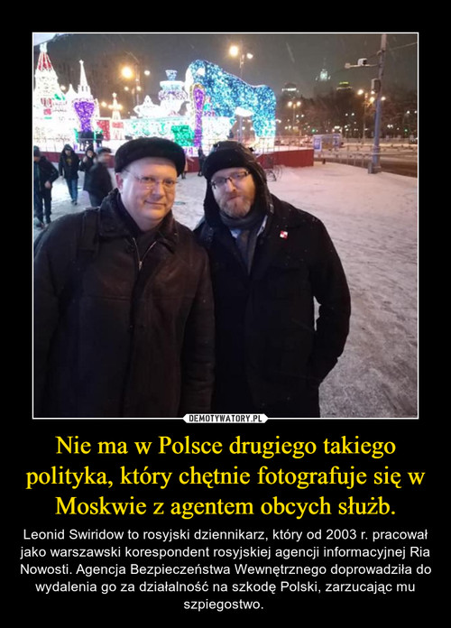 Nie ma w Polsce drugiego takiego polityka, który chętnie fotografuje się w Moskwie z agentem obcych służb.