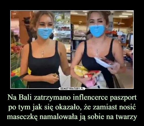 Na Bali zatrzymano inflencerce paszport po tym jak się okazało, że zamiast nosić maseczkę namalowała ją sobie na twarzy
