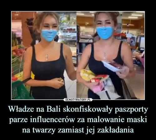 Władze na Bali skonfiskowały paszporty parze influencerów za malowanie maski na twarzy zamiast jej zakładania