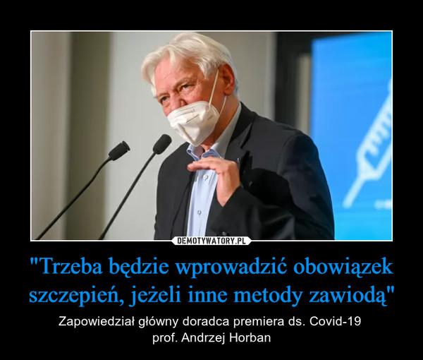 """""""Trzeba będzie wprowadzić obowiązek szczepień, jeżeli inne metody zawiodą"""" – Zapowiedział główny doradca premiera ds. Covid-19 prof. Andrzej Horban"""