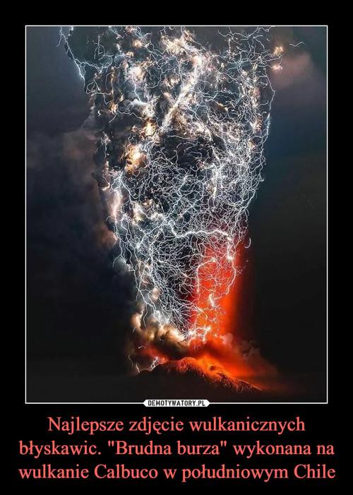 """Najlepsze zdjęcie wulkanicznych błyskawic. """"Brudna burza"""" wykonana na wulkanie Calbuco w południowym Chile"""