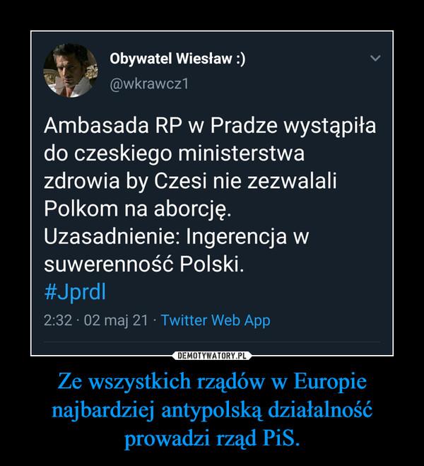 Ze wszystkich rządów w Europie najbardziej antypolską działalność prowadzi rząd PiS. –