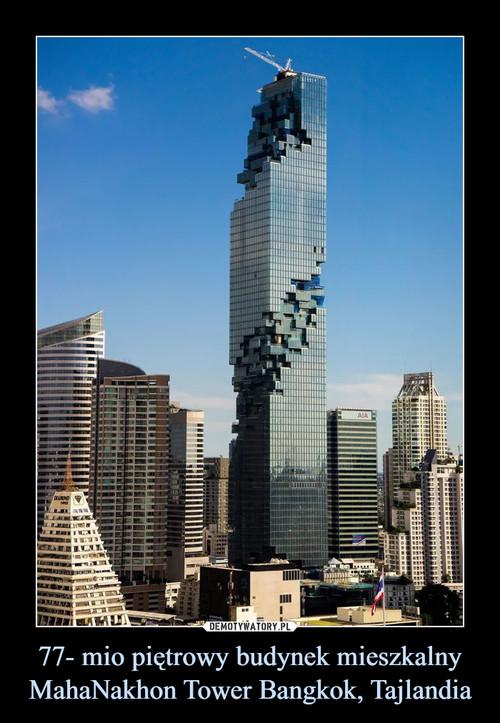 77- mio piętrowy budynek mieszkalny MahaNakhon Tower Bangkok, Tajlandia