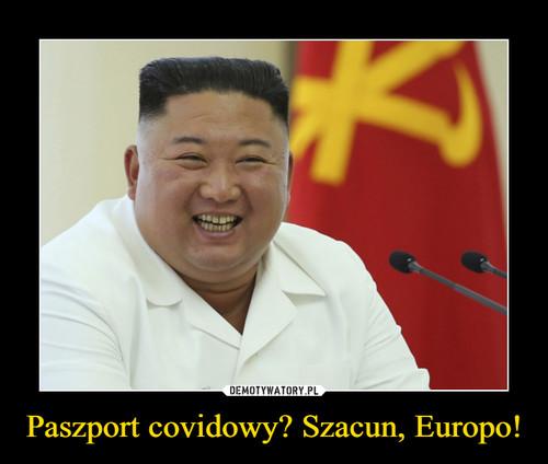 Paszport covidowy? Szacun, Europo!