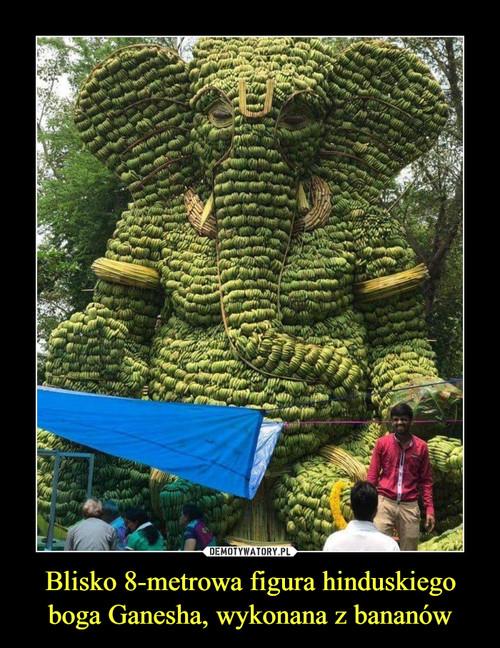 Blisko 8-metrowa figura hinduskiego boga Ganesha, wykonana z bananów