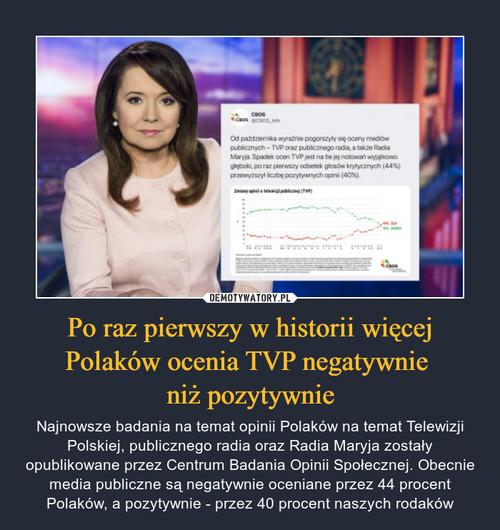 Po raz pierwszy w historii więcej Polaków ocenia TVP negatywnie  niż pozytywnie