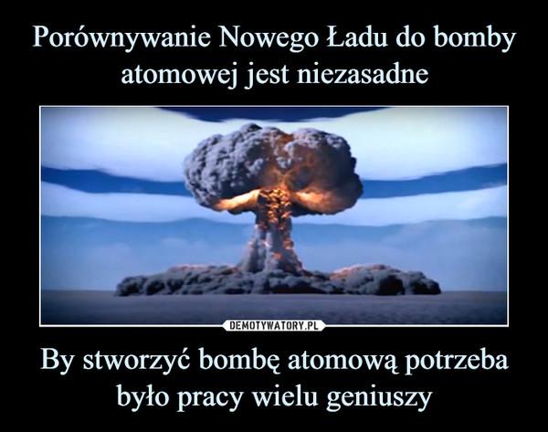 By stworzyć bombę atomową potrzeba było pracy wielu geniuszy –