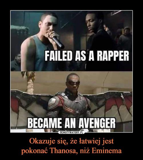 Okazuje się, że łatwiej jest pokonać Thanosa, niż Eminema
