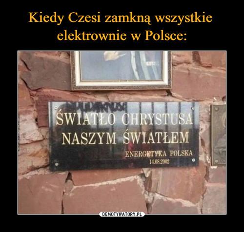 Kiedy Czesi zamkną wszystkie  elektrownie w Polsce: