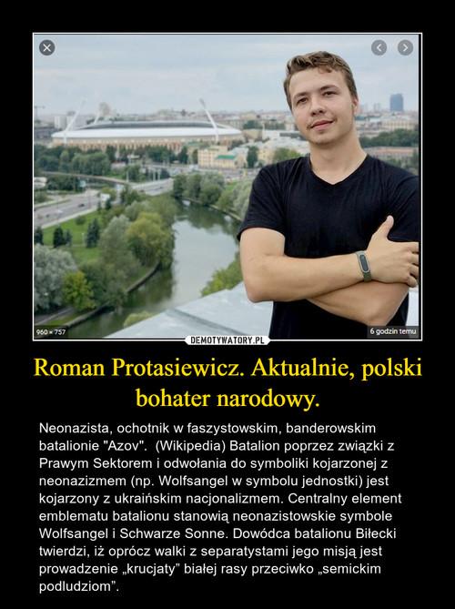 Roman Protasiewicz. Aktualnie, polski bohater narodowy.