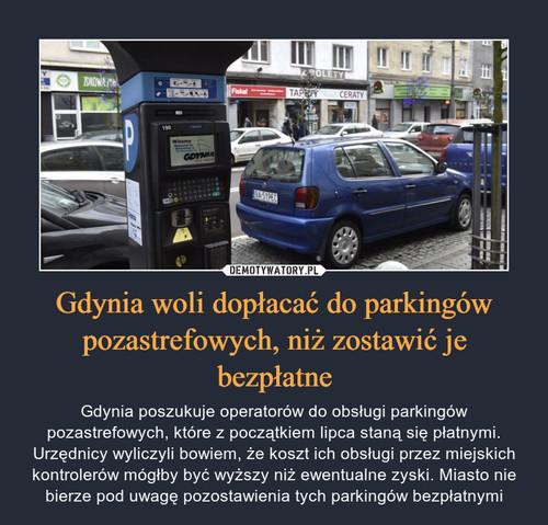 Gdynia woli dopłacać do parkingów pozastrefowych, niż zostawić je bezpłatne