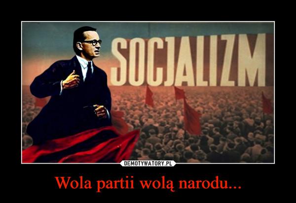 Wola partii wolą narodu... –