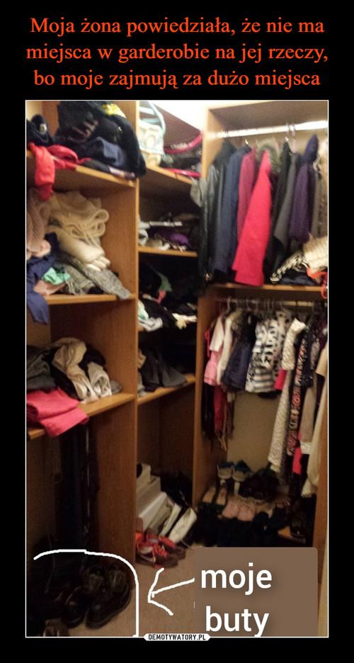 Moja żona powiedziała, że nie ma miejsca w garderobie na jej rzeczy, bo moje zajmują za dużo miejsca