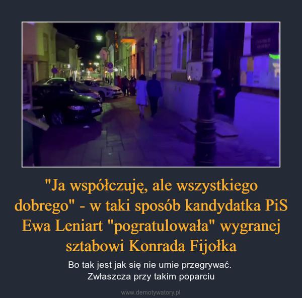 """""""Ja współczuję, ale wszystkiego dobrego"""" - w taki sposób kandydatka PiS Ewa Leniart """"pogratulowała"""" wygranej sztabowi Konrada Fijołka – Bo tak jest jak się nie umie przegrywać. Zwłaszcza przy takim poparciu"""