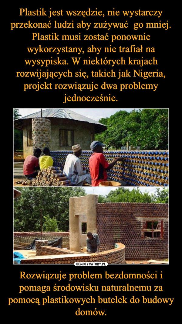 Rozwiązuje problem bezdomności i pomaga środowisku naturalnemu za pomocą plastikowych butelek do budowy domów. –