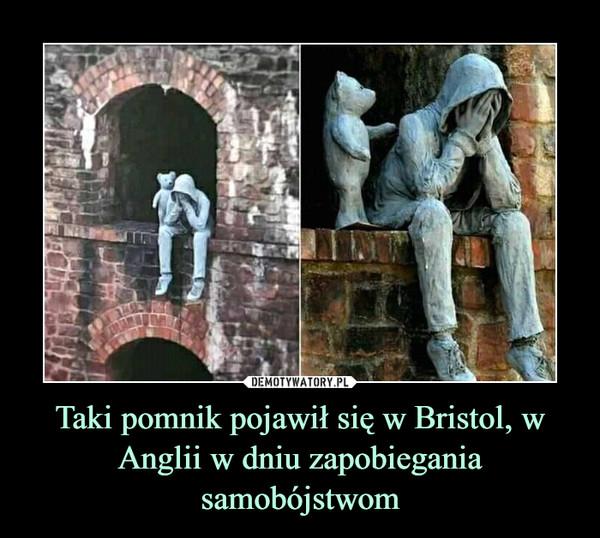 Taki pomnik pojawił się w Bristol, w Anglii w dniu zapobiegania samobójstwom –