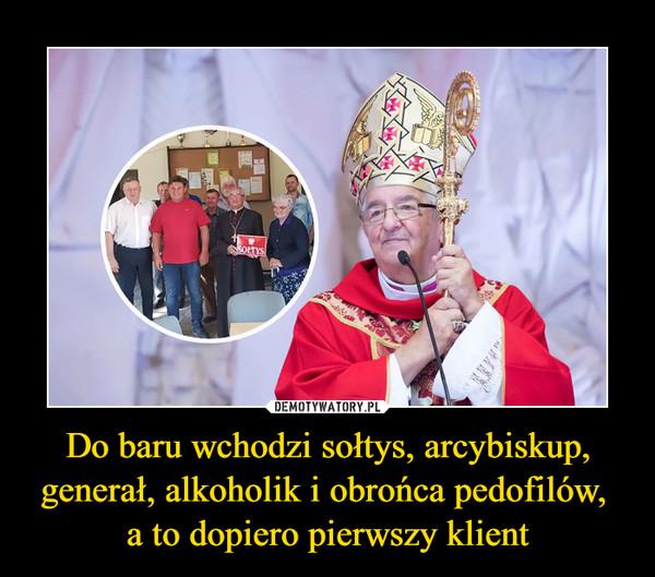 Do baru wchodzi sołtys, arcybiskup, generał, alkoholik i obrońca pedofilów, a to dopiero pierwszy klient –