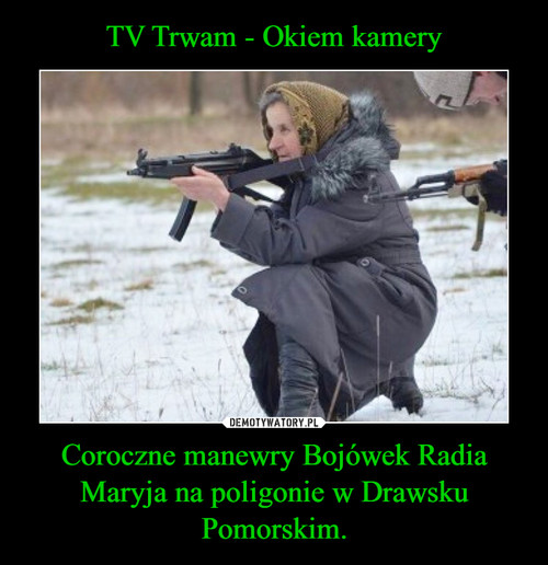 TV Trwam - Okiem kamery Coroczne manewry Bojówek Radia Maryja na poligonie w Drawsku Pomorskim.