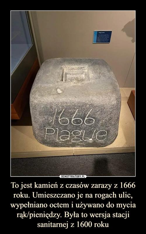 To jest kamień z czasów zarazy z 1666 roku. Umieszczano je na rogach ulic, wypełniano octem i używano do mycia rąk/pieniędzy. Była to wersja stacji sanitarnej z 1600 roku