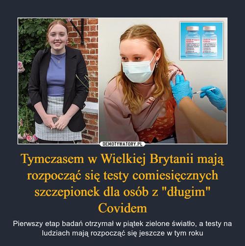 """Tymczasem w Wielkiej Brytanii mają rozpocząć się testy comiesięcznych szczepionek dla osób z """"długim"""" Covidem"""