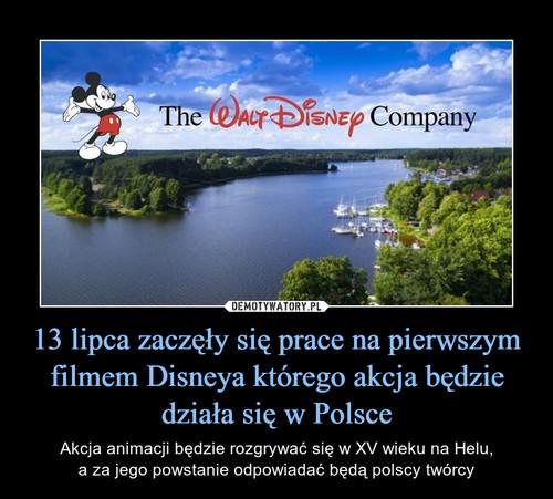 13 lipca zaczęły się prace na pierwszym filmem Disneya którego akcja będzie działa się w Polsce