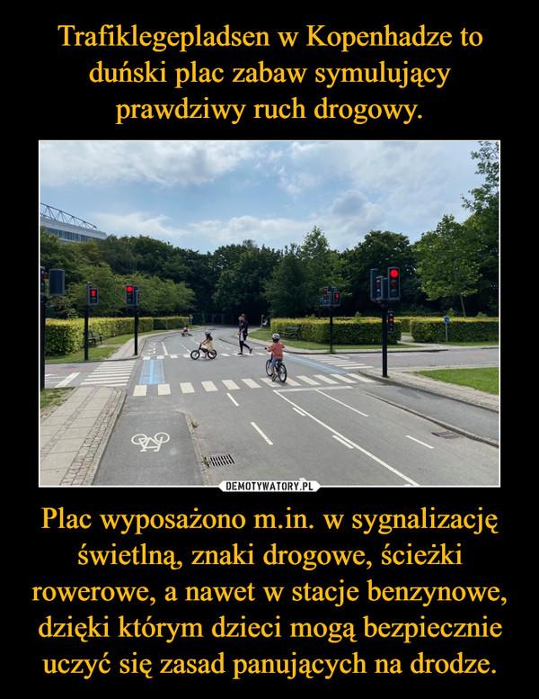 Plac wyposażono m.in. w sygnalizację świetlną, znaki drogowe, ścieżki rowerowe, a nawet w stacje benzynowe, dzięki którym dzieci mogą bezpiecznie uczyć się zasad panujących na drodze. –