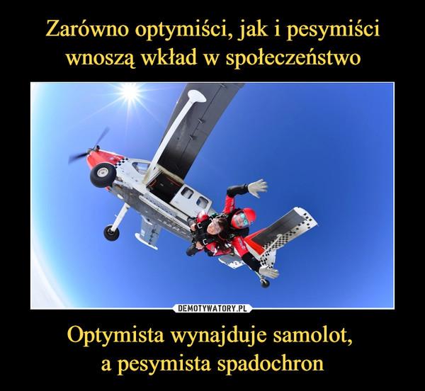 Optymista wynajduje samolot, a pesymista spadochron –