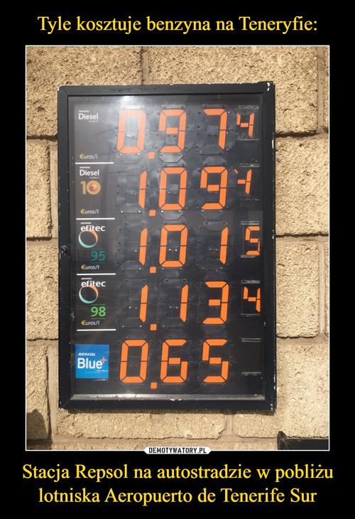 Tyle kosztuje benzyna na Teneryfie: Stacja Repsol na autostradzie w pobliżu lotniska Aeropuerto de Tenerife Sur