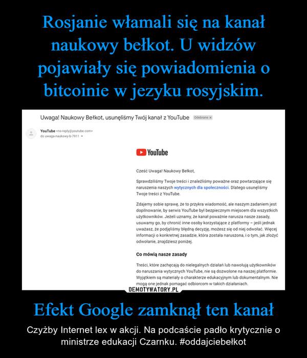 Efekt Google zamknął ten kanał – Czyżby Internet lex w akcji. Na podcaście padło krytycznie o ministrze edukacji Czarnku. #oddajciebełkot