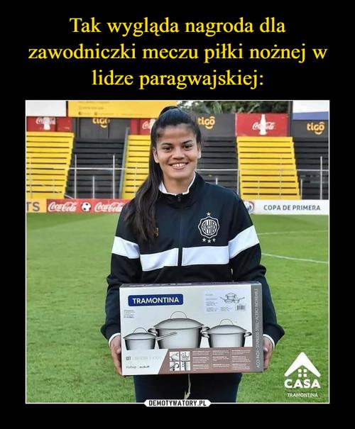 Tak wygląda nagroda dla zawodniczki meczu piłki nożnej w lidze paragwajskiej: