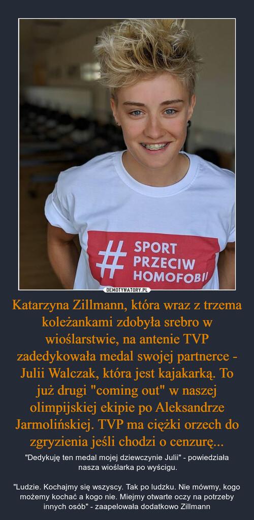 """Katarzyna Zillmann, która wraz z trzema koleżankami zdobyła srebro w wioślarstwie, na antenie TVP zadedykowała medal swojej partnerce - Julii Walczak, która jest kajakarką. To już drugi """"coming out"""" w naszej olimpijskiej ekipie po Aleksandrze Jarmolińskiej. TVP ma ciężki orzech do zgryzienia jeśli chodzi o cenzurę..."""