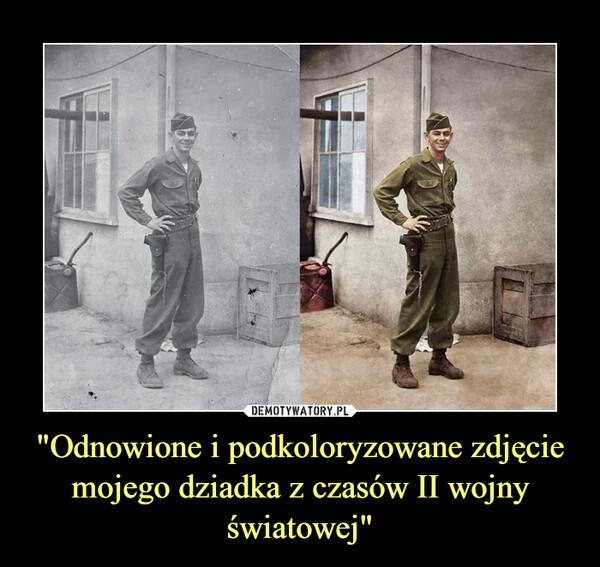 """""""Odnowione i podkoloryzowane zdjęcie mojego dziadka z czasów II wojny światowej"""" –"""