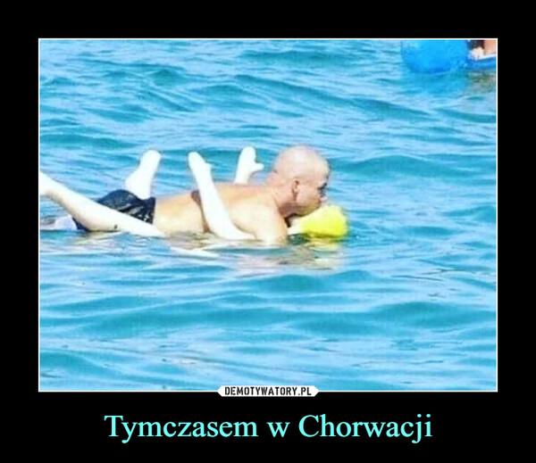 Tymczasem w Chorwacji –