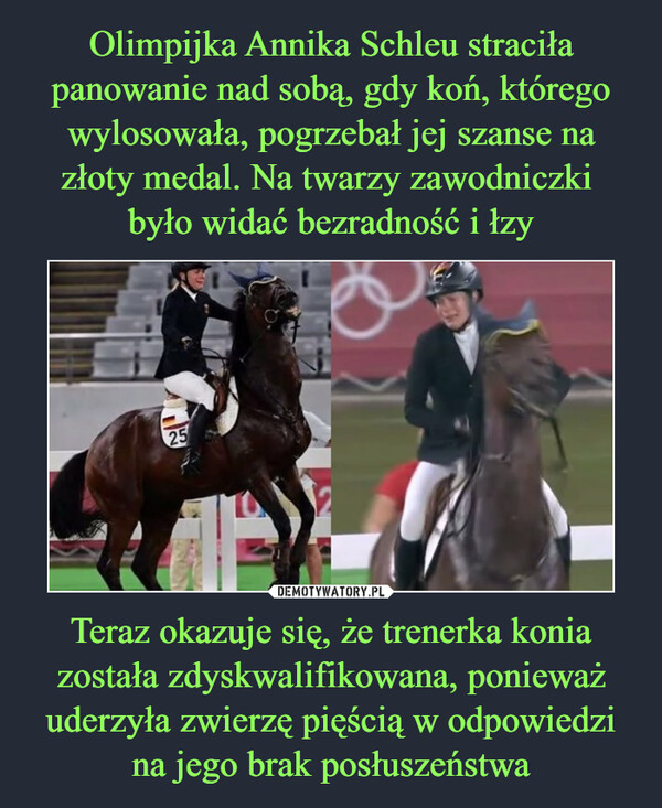 Teraz okazuje się, że trenerka konia została zdyskwalifikowana, ponieważ uderzyła zwierzę pięścią w odpowiedzi na jego brak posłuszeństwa –