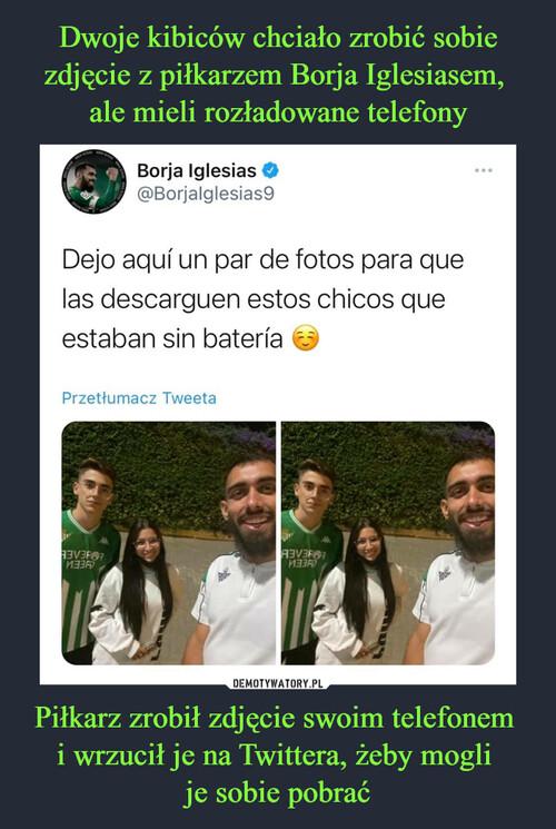 Dwoje kibiców chciało zrobić sobie zdjęcie z piłkarzem Borja Iglesiasem,  ale mieli rozładowane telefony Piłkarz zrobił zdjęcie swoim telefonem  i wrzucił je na Twittera, żeby mogli  je sobie pobrać